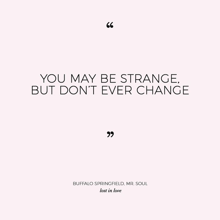 A collection of quotes about love — LOST IN LOVE You May be strange, but don't ever change www.lostinlovephotography.com