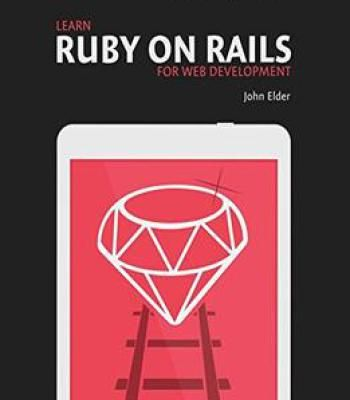 Learn Ruby On Rails For Web Development: Learn Rails The Fast And Easy Way PDF