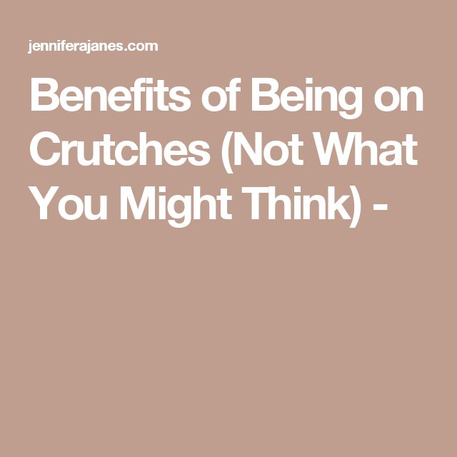 Benefits of Being on Crutches (Not What You Might Think) -