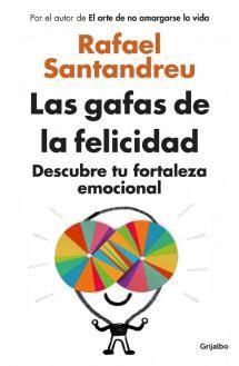 Las gafas de la felicidad de Rafael Santandreu - Grijalbo