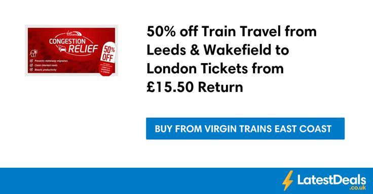 50% off Train Travel from Leeds & Wakefield to London Tickets from £15.50 Return at Virgin Trains East Coast