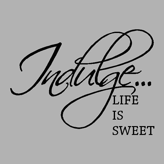 Indulge Life Is Sweet Kitchen Wall Quotes Words Sayings