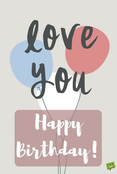 Happy Birthday! Love you.                                                       …