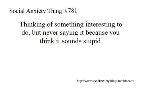 Always the fear of sounding stupid. - socialanxietythings