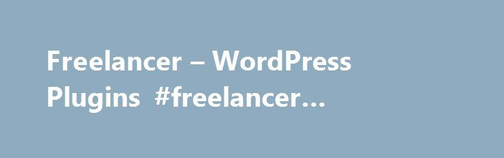 Freelancer – WordPress Plugins #freelancer #wordpress http://south-africa.remmont.com/freelancer-wordpress-plugins-freelancer-wordpress/  # Freelancer Freelancer WordPress plugin is powerful, yet simple, project and client management software application. It's a perfect solution for freelance designers and developers. It also works great for consultants, project managers, and service professionals. Some features still in development, if you wanna help with this WordPress plugin, you can…