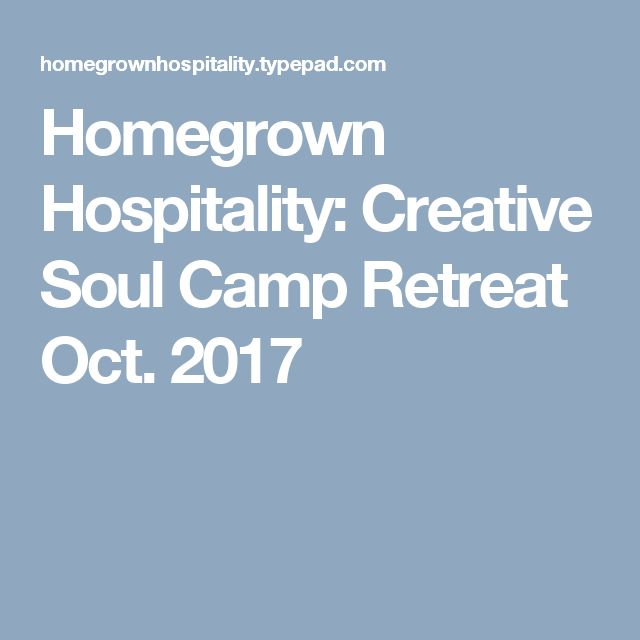 Homegrown Hospitality: Creative Soul Camp Retreat Oct. 2017