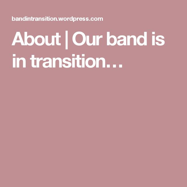 About   Our band is in transition…