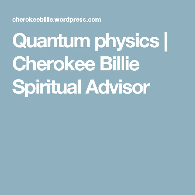 Quantum physics | Cherokee Billie Spiritual Advisor