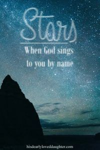 Stars: When God Sings to You by Name A story about a time when God spoke to me through a song.