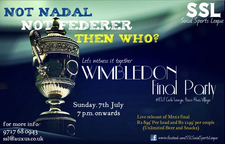 Social Sports League Presents  WIMBLEDON FINAL PARTY!  WHEN : 7th July 2013, 7 p.m. WHERE:- Elf Cafe Lounge, Hauz Khas Village WHO: Everyone Details: # Entry Free # Live Telecast of Wimbledon Men's Finale  # Unlimited Beer and Snacks for @899* for per person and @1199* for Couples. # Unlimited Whiskey and Snacks @999* # Contest :- Pose Imperfect and Win. For More Information Contact:-9717680943 Email:- ssl@auxus.co.uk