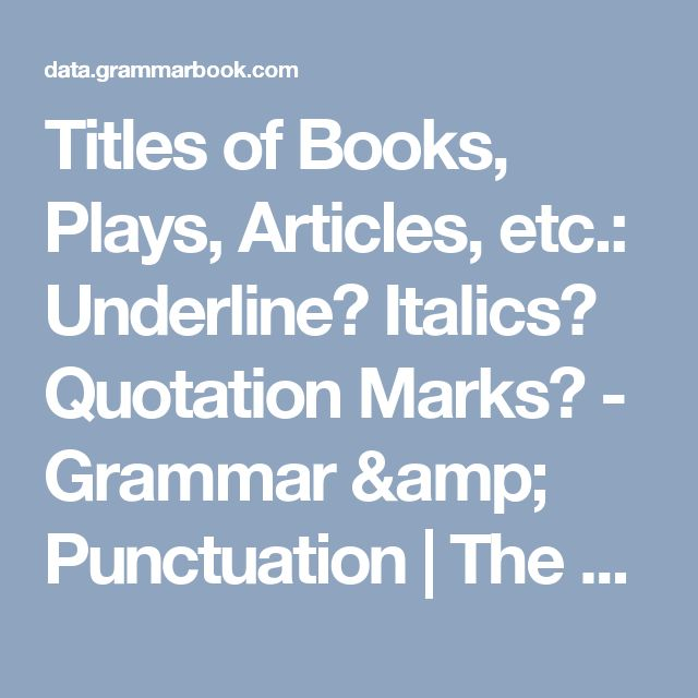 Titles of Books Plays Articles etc Underline Italics