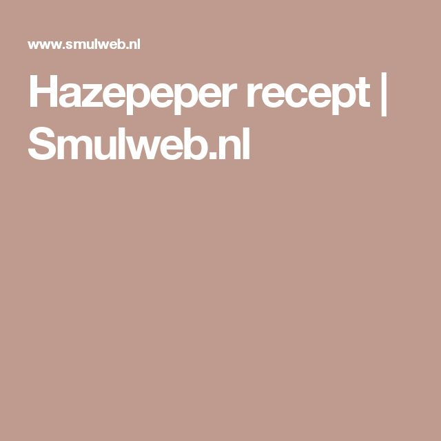 Hazepeper recept | Smulweb.nl