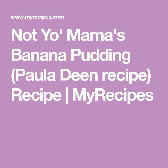 Not Yo' Mama's Banana Pudding (Paula Deen recipe) Recipe | MyRecipes