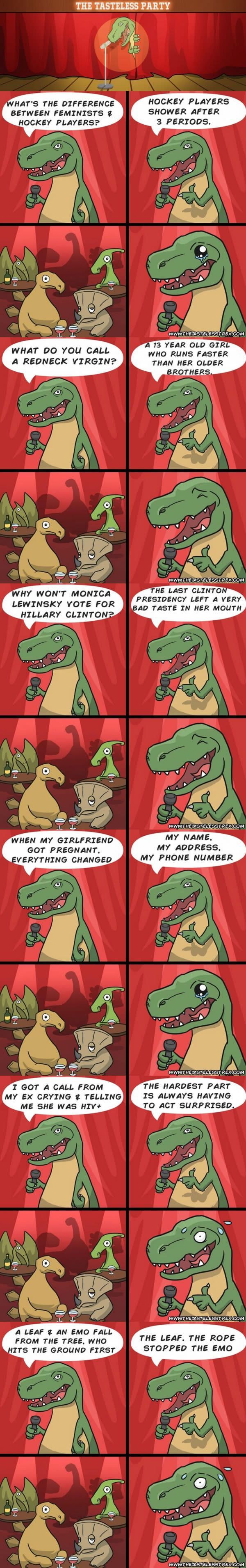 "The Tasteless T-Rex. ""Dark jokes are like kids with cancer. They never get old."""