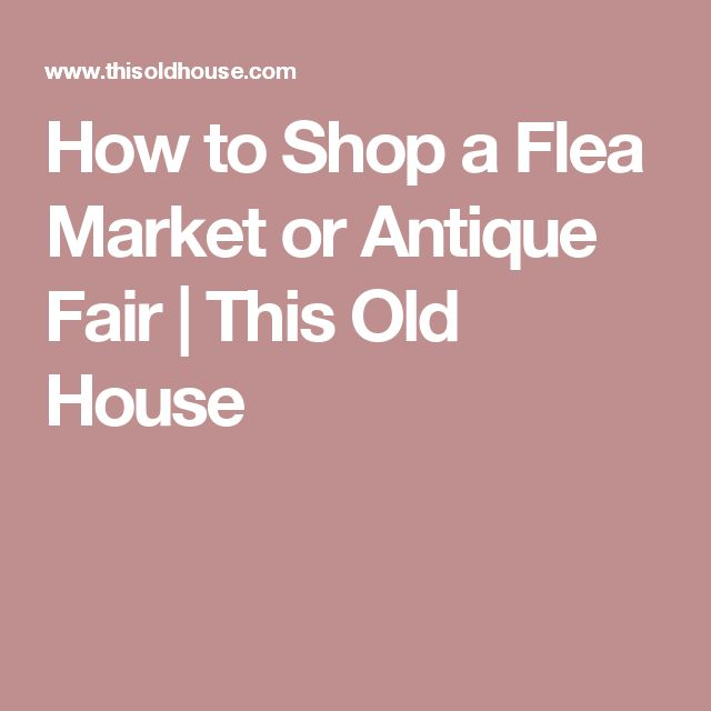 How to Shop a Flea Market or Antique Fair | This Old House