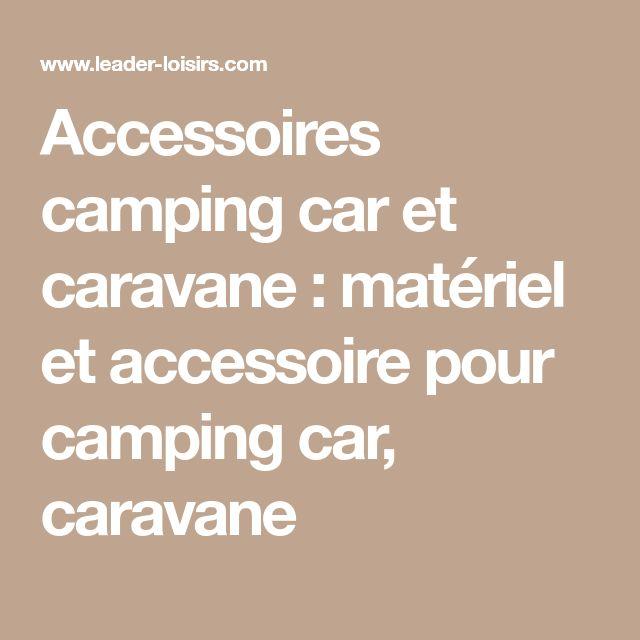 Accessoires camping car et caravane : matériel et accessoire pour camping car, caravane