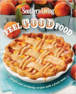 Southern Living Feel Good Food: Simple and satisfying recipes with a fresh twist: Editors of Southern Living Magazine: 9780848736910: Amazon...