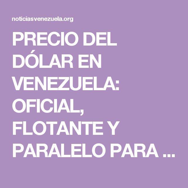 PRECIO DEL DÓLAR EN VENEZUELA: OFICIAL, FLOTANTE Y PARALELO PARA HOY 29 DE MAYO 2017 - Noticias Venezuela