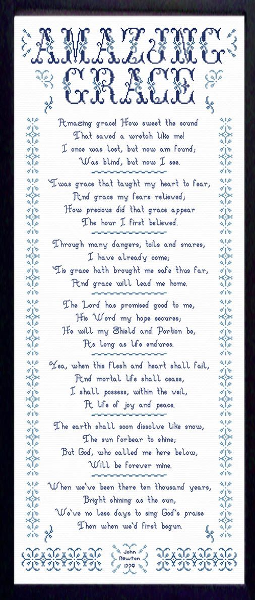 """Amazing Grace Cross Stitch   Finished size - 16 x 37 ⅝ inches  - all 7 verses by John Newton 1779.  """"Amazing Grace"""" is one of the most recognizable songs in the English-speaking world.   Stitch White or Vintage 14 Count Aida found at: Joyfulexpressions.us in the Odds and Ends Gallery  This design may be stitched in any three complimentary colors.  Order the large, easy to follow chart spanning 12 pages."""
