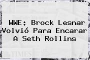 http://tecnoautos.com/wp-content/uploads/imagenes/tendencias/thumbs/wwe-brock-lesnar-volvio-para-encarar-a-seth-rollins.jpg WWE. WWE: Brock Lesnar volvió para encarar a Seth Rollins, Enlaces, Imágenes, Videos y Tweets - http://tecnoautos.com/actualidad/wwe-wwe-brock-lesnar-volvio-para-encarar-a-seth-rollins/