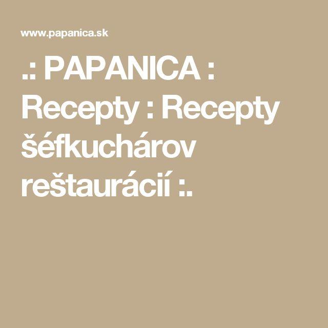 .: PAPANICA : Recepty : Recepty šéfkuchárov reštaurácií :.