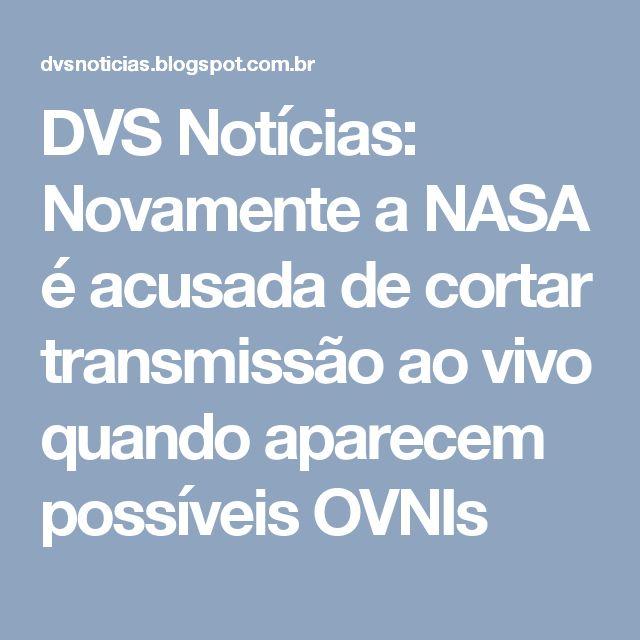 DVS Notícias: Novamente a NASA é acusada de cortar transmissão ao vivo quando aparecem possíveis OVNIs