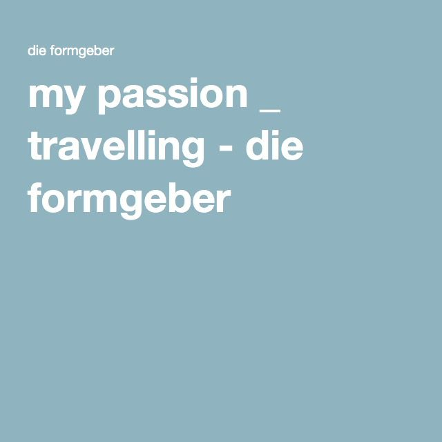 my passion _ travelling - die formgeber