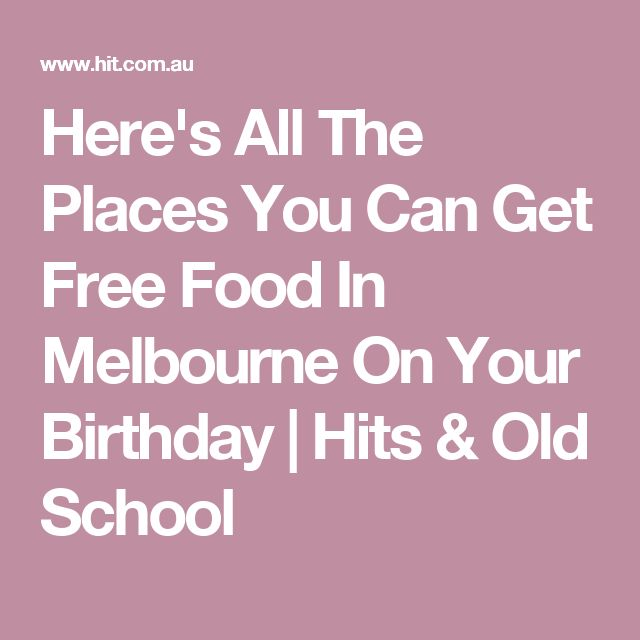 Here's All The Places You Can Get Free Food In Melbourne On Your Birthday | Hits & Old School