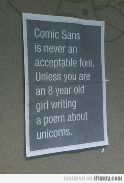Comic Sans Is Never An Acceptable Font. Unless.. - http://wittybugs.com/comic-sans-is-never-an-acceptable-font-unless/
