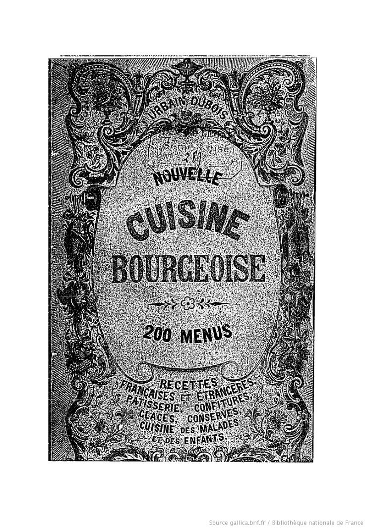 """Ancient French Cook Book. """"Nouvelle cuisine bourgeoise pour la ville et pour la campagne"""". Recettes françaises et étrangères, pâtisserie, confitures, cuisine des malades et des enfants.  Urbain Dubois (1888)."""