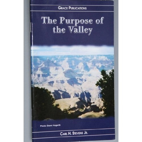 Amazon.com: The Purpose of the Valley - Bible Doctrine Booklet: Carl H. Stevens Jr.: Books $1.99