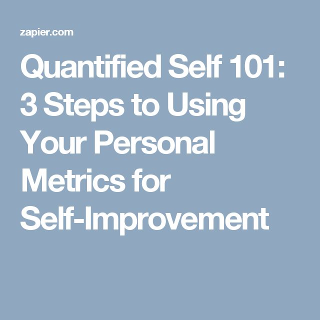 Quantified Self 101: 3 Steps to Using Your Personal Metrics for Self-Improvement