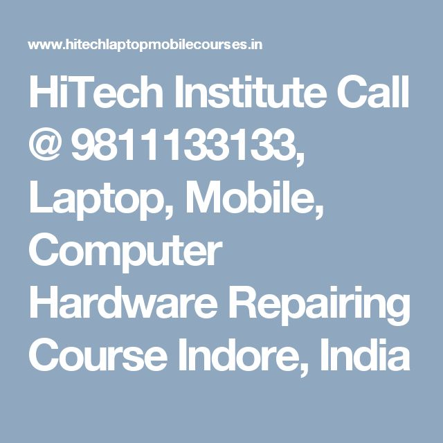 HiTech Institute Call @ 9811133133, Laptop, Mobile, Computer Hardware Repairing Course Indore, India