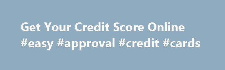 Get Your Credit Score Online #easy #approval #credit #cards http://malaysia.remmont.com/get-your-credit-score-online-easy-approval-credit-cards/  #where to get credit score # Nevertheless, Get your credit score online it is not that renters will never take advantage money to meet up with their personal responsibilities. Below-average credit Get your credit score online scorers may get these money, because there are no credit assessments. Personal loans in Kansas offer you a tremendous method…