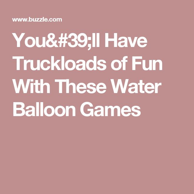 You'll Have Truckloads of Fun With These Water Balloon Games
