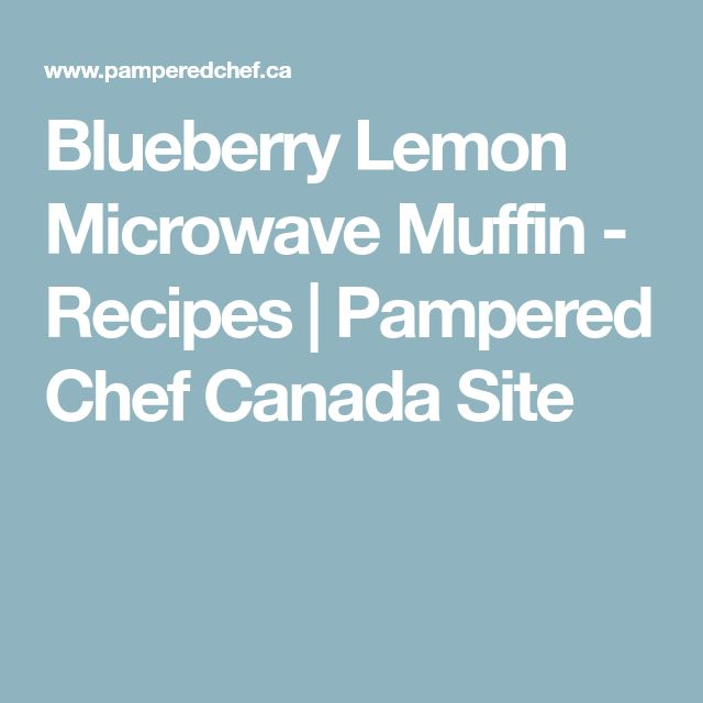 Blueberry Lemon Microwave Muffin - Recipes   Pampered Chef Canada Site