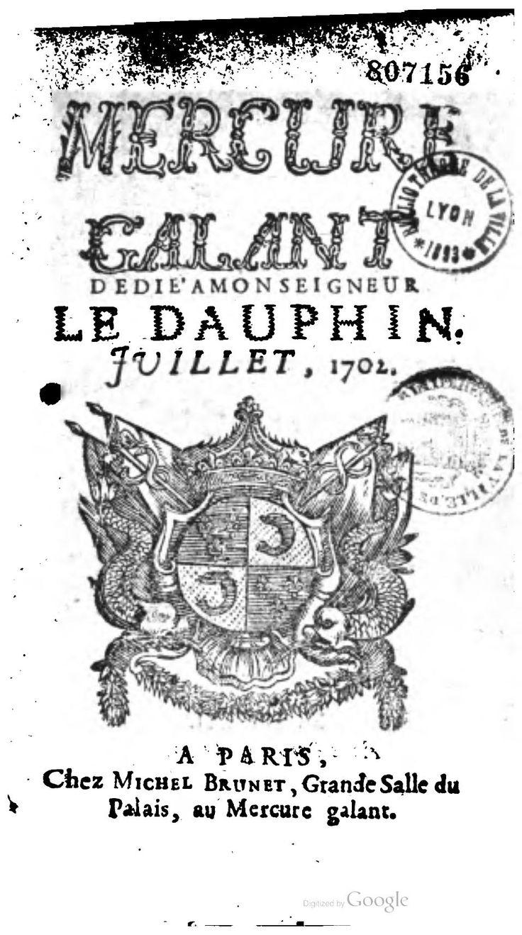 Page:Mercure galant - Juillet 1702. 6 ) Mercure Galant: Au total 488 volumes sont publiés entre 1672 et 1710 sous la direction de Donneau de Visé. La revue continue à paraître après la mort de son fondateur, d'abord avec Charles Dufresny jusqu'en avril 1714, soit 44 volumes.
