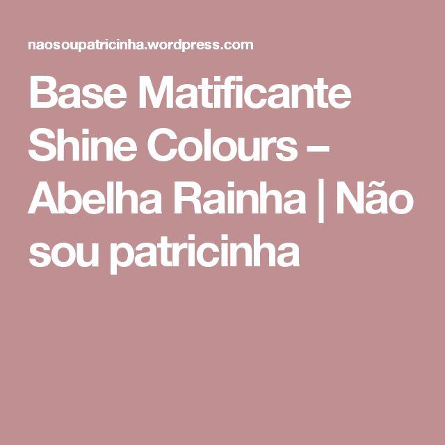 Base Matificante Shine Colours – Abelha Rainha | Não sou patricinha