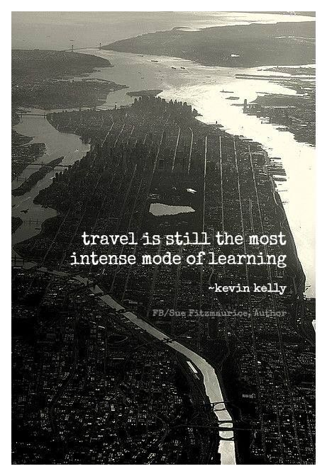 travel is still the most intense mode of learning ~ kevin kelly: