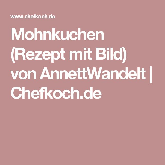 Mohnkuchen (Rezept mit Bild) von AnnettWandelt | Chefkoch.de