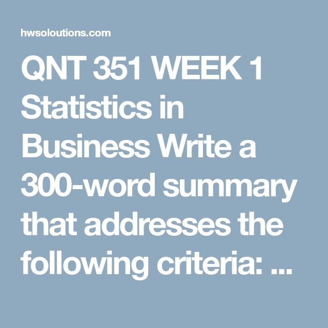 qnt 351 statistic business Statistics in business statistics in business your name qnt/351 date your instructor statistics in business summary statistics is accurately defined as the study of the analysis, data collection, and organization of the data which is interpreted by a particular business field statistics main focus.