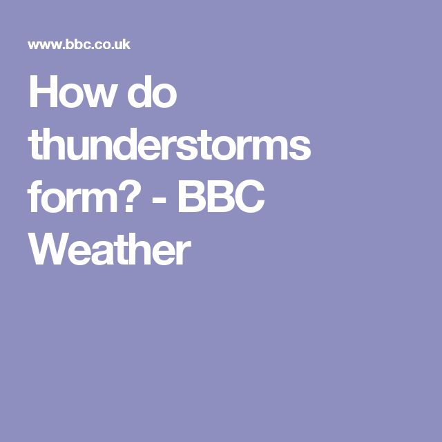How do thunderstorms form? - BBC Weather