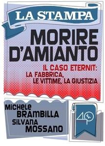 """""""Morire d'amianto. Il caso Eternit: la fabbrica, le vittime, la giustizia."""" di Michele Brambilla (introduzione), Silvana Mossano edito da La Stampa/40K, € 2.99 su Bookrepublic.it in formato epub"""