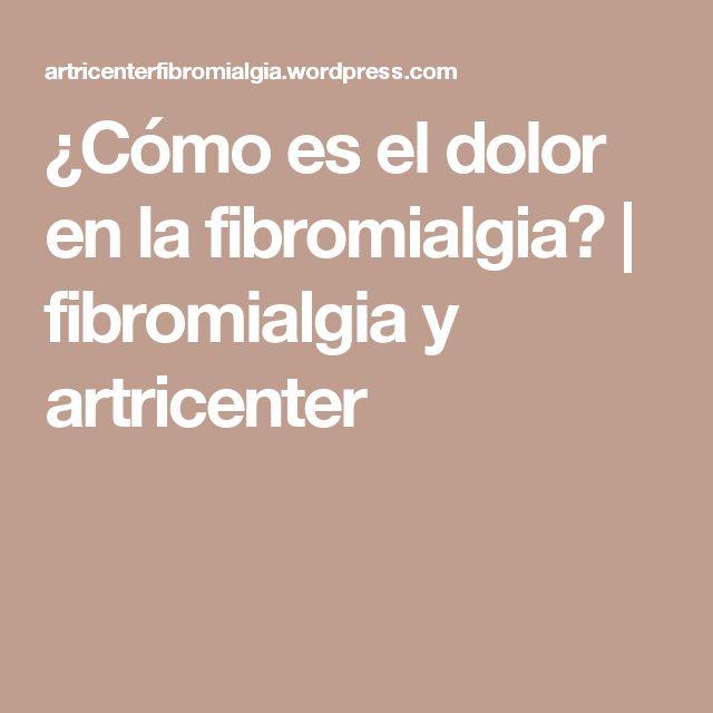 ¿Cómo es el dolor en la fibromialgia? | fibromialgia y artricenter