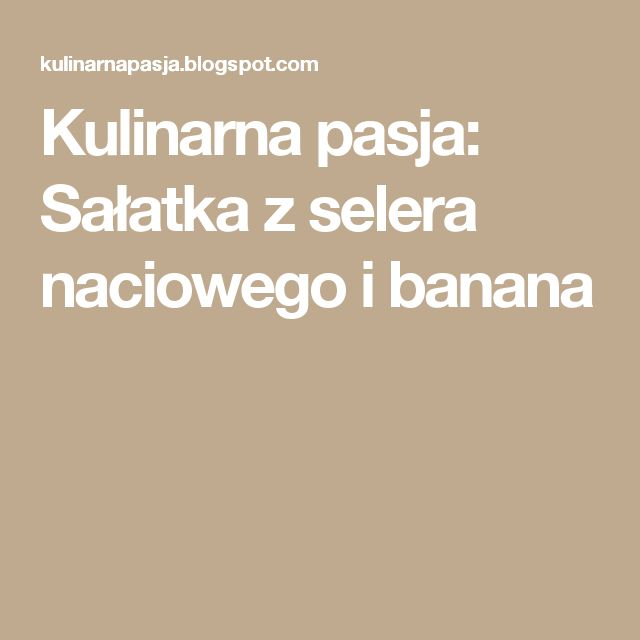Kulinarna pasja: Sałatka z selera naciowego i banana