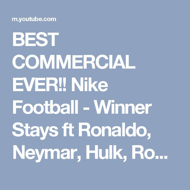 BEST COMMERCIAL EVER!! Nike Football - Winner Stays ft Ronaldo, Neymar, Hulk, Rooney, Iniesta etc - YouTube