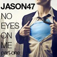 Jason47 - No eyes on Me (part 1) by jason47 on SoundCloud