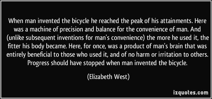 http://izquotes.com/quotes-pictures/quote-when-man-invented-the-bicycle-he-reached-the-peak-of-his-attainments-here-was-a-machine-of-elizabeth-west-292071.jpg