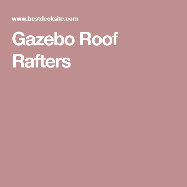 Gazebo Roof Rafters