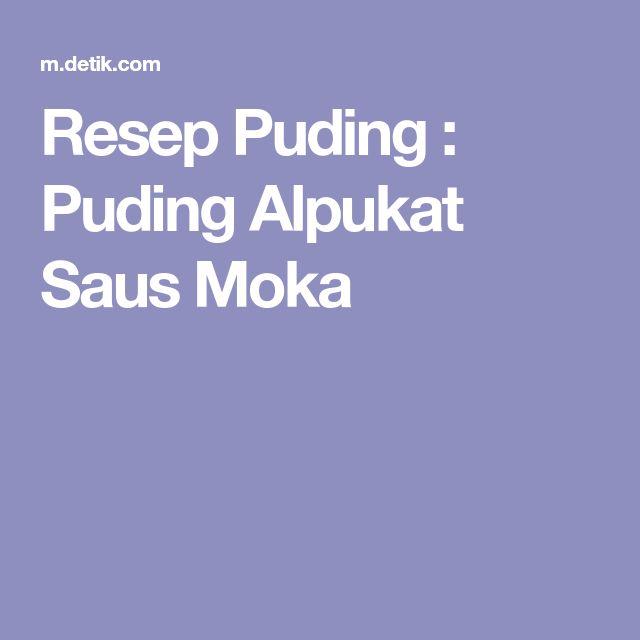 Resep Puding : Puding Alpukat Saus Moka